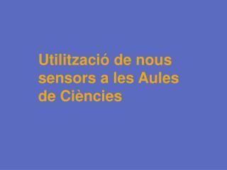 Utilització de nous sensors a les Aules de Ciències