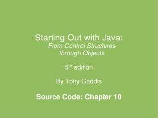 Starting Out with Java: From Control Structures  through Objects 5 th  edition By Tony Gaddis