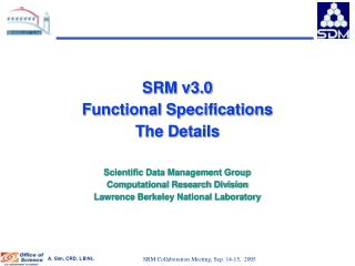 SRM v3.0 Functional Specifications The Details Scientific Data Management Group