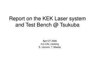 Report on the KEK Laser system and Test Bench @ Tsukuba