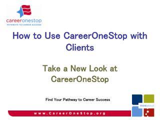 Take a New Look at CareerOneStop