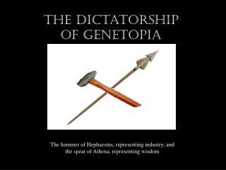 The Dictatorship of Genetopia
