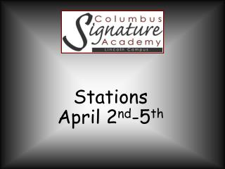 Stations  April 2 nd -5 th