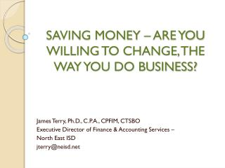 SAVING MONEY – ARE YOU WILLING TO CHANGE, THE WAY YOU DO BUSINESS?