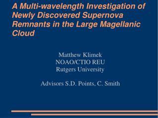 Matthew Klimek NOAO/CTIO REU Rutgers University Advisors S.D. Points, C. Smith