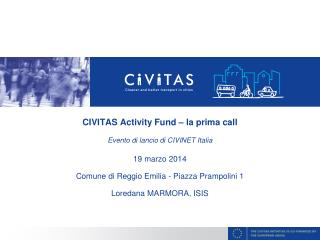 CIVITAS Activity Fund – la prima call Evento di lancio di CIVINET Italia 19 marzo 2014