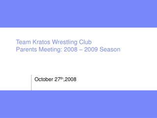 Team Kratos Wrestling Club Parents Meeting: 2008 – 2009 Season