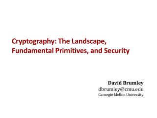 Cryptography: The Landscape, Fundamental Primitives, and Security