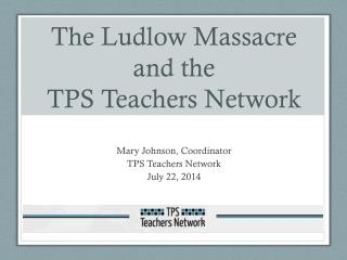 The Ludlow Massacre and the TPS Teachers Network
