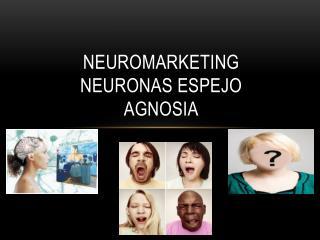 Neuromarketing Neuronas Espejo Agnosia
