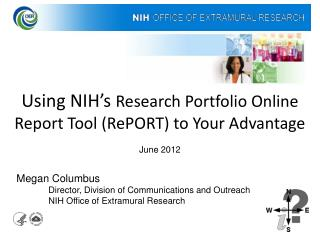 Using NIH's Research Portfolio Online Report Tool (RePORT) to Your Advantage June 2012