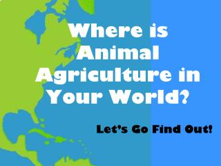 Where is Animal Agriculture in Your World?