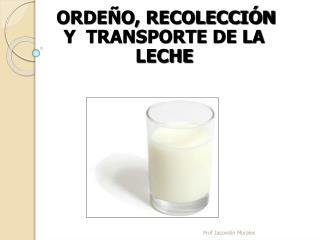 ORDEÑO, RECOLECCIÓN Y TRANSPORTE DE LA LECHE
