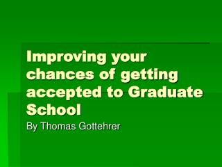 Improving your chances of getting accepted to Graduate School