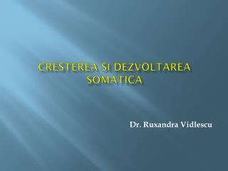 CRESTEREA SI DEZVOLTAREA SOMATICA