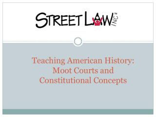 Teaching American History: Moot Courts and  Constitutional Concepts