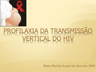 PROFILAXIA DA TRANSMISSÃO VERTICAL DO HIV