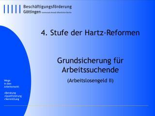 4. Stufe der Hartz-Reformen Grundsicherung für Arbeitssuchende (Arbeitslosengeld II)