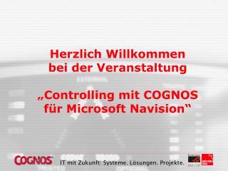 """Herzlich Willkommen bei der Veranstaltung """"Controlling mit COGNOS für Microsoft Navision"""""""