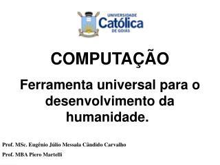 COMPUTAÇÃO Ferramenta universal para o desenvolvimento da humanidade.