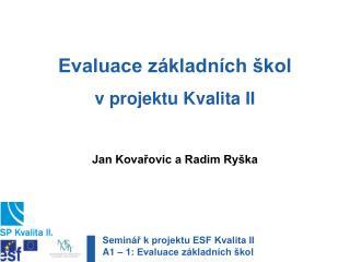 Evaluace základních škol v projektu Kvalita II Jan Kovařovic a Radim Ryška