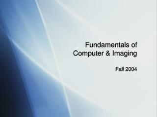 Fundamentals of Computer & Imaging