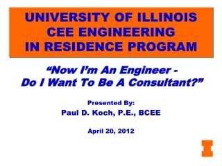 UNIVERSITY OF ILLINOIS CEE ENGINEERING IN RESIDENCE PROGRAM