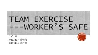 Team Exercise ---Worker's safe