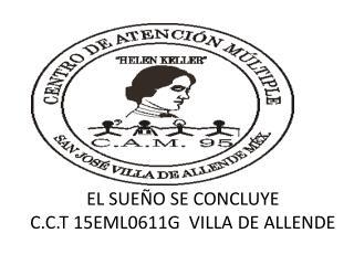 EL SUEÑO SE CONCLUYE C.C.T 15EML0611G VILLA DE ALLENDE
