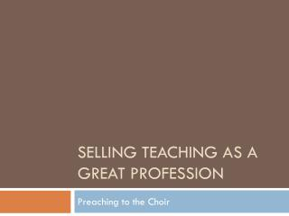 Selling teaching as a Great profession