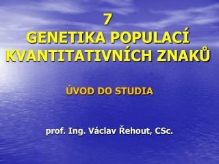 7 GENETIKA POPULACÍ KVANTITATIVNÍCH ZNAKŮ