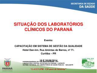 SITUAÇÃO DOS LABORATÓRIOS CLÍNICOS DO PARANÁ Evento: CAPACITAÇÃO EM SISTEMA DE GESTÃO DA QUALIDADE
