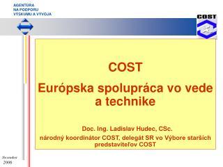 COST E urópska spolupráca vo vede a technike Doc. Ing. Ladislav Hudec, CSc.