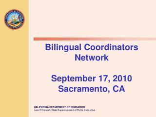 Bilingual Coordinators Network September 17, 2010 Sacramento, CA