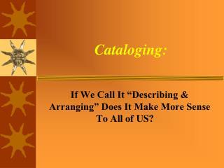 Cataloging: