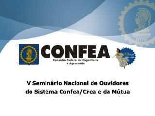 V Seminário Nacional de Ouvidores do Sistema Confea /Crea e da Mútua