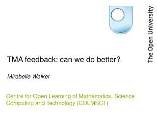 TMA feedback: can we do better? Mirabelle Walker