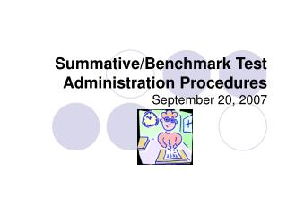Summative/Benchmark Test Administration Procedures September 20, 2007
