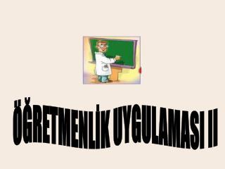 ÖĞRETMENLİK UYGULAMASI II