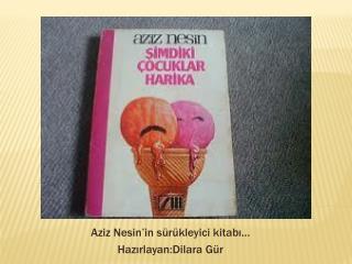 Aziz Nesin'in sürükleyici kitabı... Hazırlayan:Dilara Gür