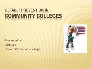 DEFAULT PREVENTION IN  COMMUNITY COLLEGES
