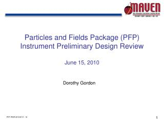 Particles and Fields Package (PFP) Instrument Preliminary Design Review June 15, 2010