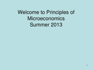 Welcome to Principles of Microeconomics Summer 2013
