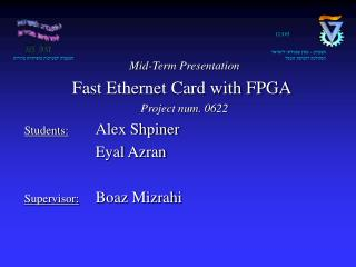 Mid-Term Presentation Fast Ethernet Card with FPGA Project num. 0622 Students: Alex Shpiner