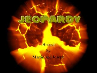 Hosted by Martin and Joseph