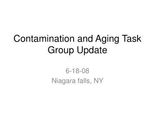 Contamination and Aging Task Group Update