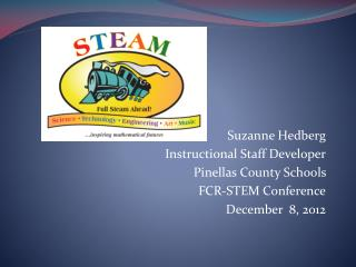 Suzanne Hedberg Instructional Staff Developer Pinellas County Schools  FCR-STEM Conference