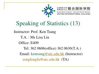 Instructor: Prof. Ken Tsang            T.A. : Ms Lisa Liu          Office: E409