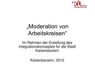 """""""Moderation von Arbeitskreisen"""""""