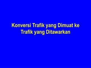 Konversi Trafik yang Dimuat ke Trafik yang Ditawarkan